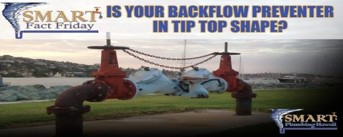 SMART Fact Friday: Is Your Backflow Preventer in tip-top shape?