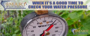 SMART Fact Friday: When It's A Good Time To Check Your Water Pressure