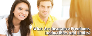 What Are Insurance Premiums, Deductibles And Limits?