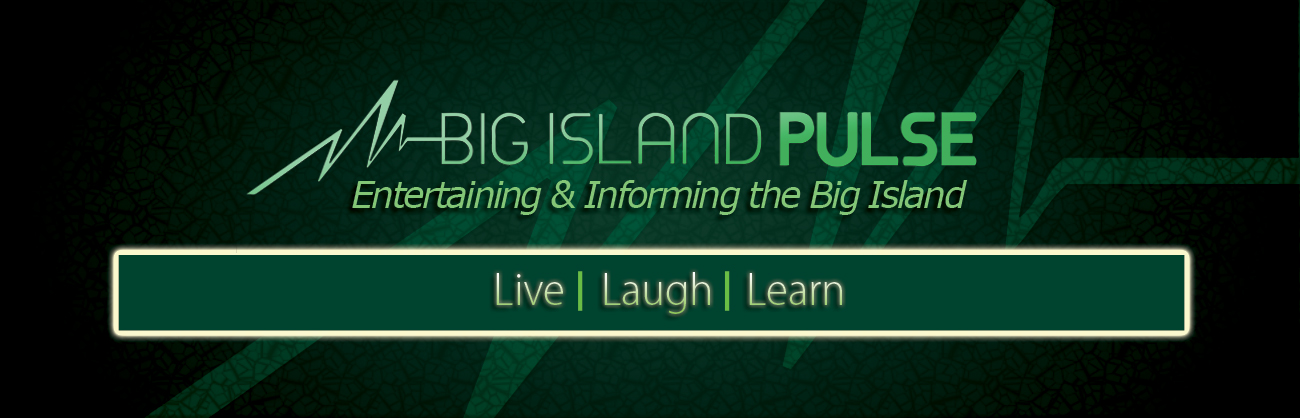 Big Island Pulse - Entertaining and Informing the Big Island
