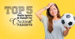 Ranking The Big Five Youth Sports In Hawaii For Craziest Parents