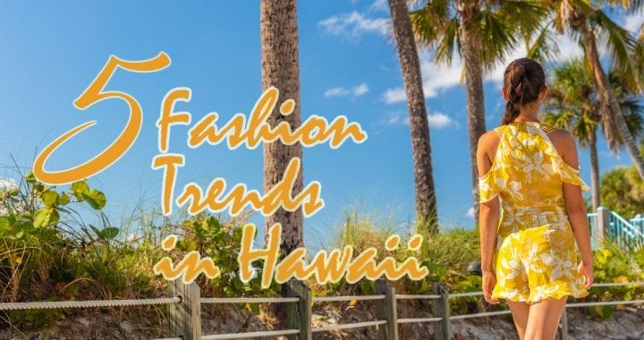5-Fashion-Trends-in-Hawaii_Cover-2